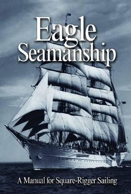 Image for Eagle Seamanship, 4th Edition: A Manual for Square-Rigger Sailing