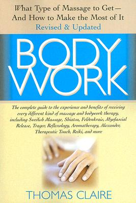 Bodywork: What Type of Massage to Get and How to Make the Most of It, Claire, Thomas