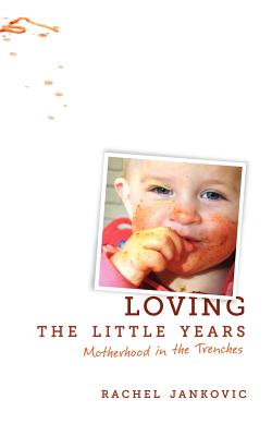 Image for Loving the Little Years: Motherhood in the Trenches
