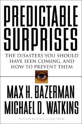 Image for Predictable Surprises: The Disasters You Should Have Seen Coming, and How to Prevent Them (Leadership for the Common Good)