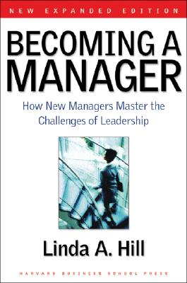 Becoming a Manager: How New Managers Master the Challenges of Leadership, Hill, Linda A.