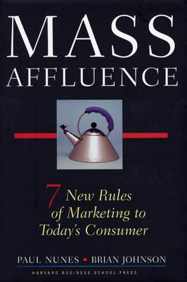 Image for Mass Affluence: Seven New Rules of Marketing to Today's Consumer