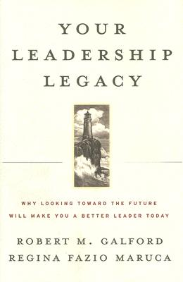 Image for Your Leadership Legacy: Why Looking Toward the Future Will Make You a Better Leader Today