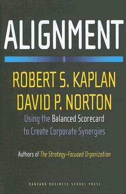Alignment: Using the Balanced Scorecard to Create Corporate Synergies, Kaplan, Robert S., Norton, David P.