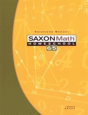 Saxon Math 6/5: Homeschool- Solutions Manual, 3rd Edition, Hake, Stephen; Saxon, John