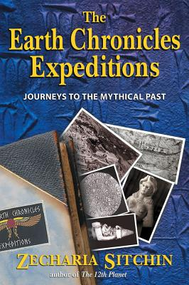 Image for The Earth Chronicles Expeditions: Journeys to the Mythical Past