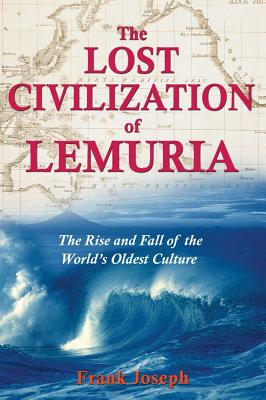 Image for The Lost Civilization of Lemuria: The Rise and Fall of the Worlds Oldest Culture