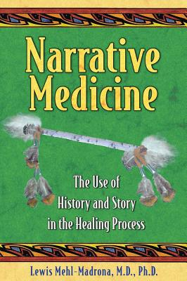 Narrative Medicine The Use of History and Story in the Healing Process, Mehl-Madrona, Lewis