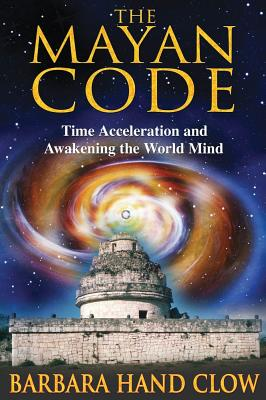 Image for The Mayan Code: Time Acceleration and Awakening the World Mind