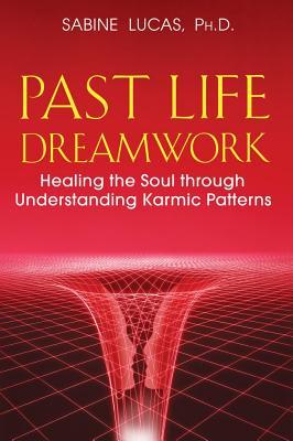 Image for Past Life Dreamwork: Healing The Soul Through Understanding Karmic Patterns