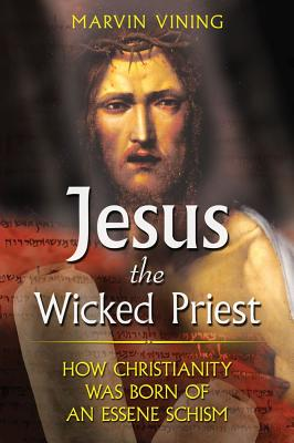 Image for Jesus the Wicked Priest - How Christianity Was Born of an Essene Schism