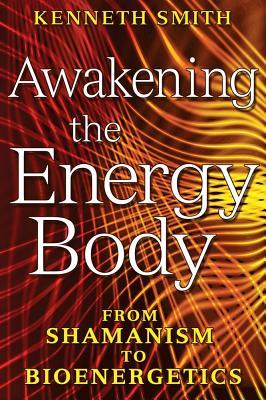 Image for Awakening the Energy Body - From Shamanism to Bioenergetics
