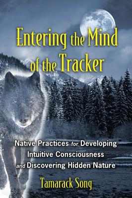 Image for Entering the Mind of the Tracker: Native Practices for Developing Intuitive Consciousness and Discovering Hidden Nature
