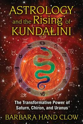 Image for Astrology and the Rising of Kundalini 3E The Transformative Power of Saturn, Chiron, and Uranus