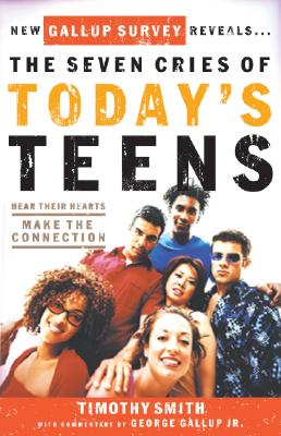 Image for The Seven Cries of Today's Teens: Hearing Their Hearts; Making the Connection