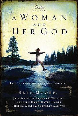 A Woman and Her God: Life -Enriching Messages Featuring (Extraordinary Women), American Association of Christian Counselors; Moore, Beth [Editor]