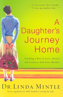 Image for A Daughter's Journey Home: Finding a Way to Love, Honor, and Connect with Your Mother