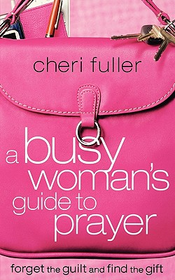A Busy Woman's Guide to Prayer, Fuller, Cheri