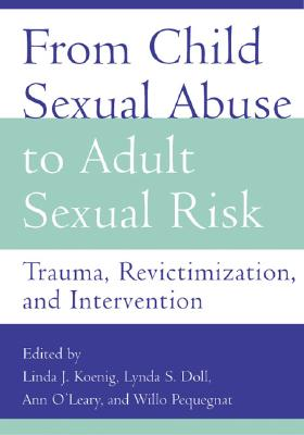 From Child Sexual Abuse to Adult Sexual Risk: Trauma, Revictimization, and Intervention