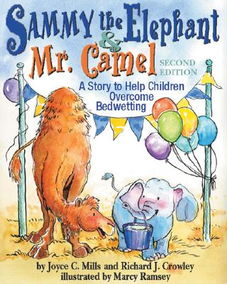 Sammy the Elephant & Mr. Camel: A Story to Help Children Overcome Bedwetting, Mills PhD, Joyce C; Crowley, Richard J