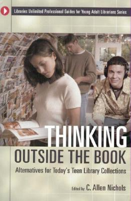 Image for Thinking Outside the Book: Alternatives for Today's Teen Library Collections (Libraries Unlimited Professional Guides for Young Adult Librarians Series)