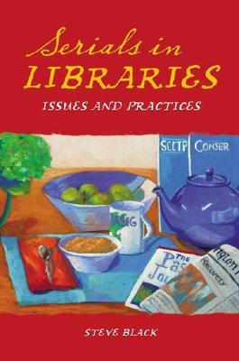 Serials in Libraries: Issues and Practices, Black, Steve