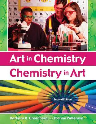 Art in Chemistry: Chemistry in Art, 2nd Edition, Greenberg, Barbara R.; Patterson, Dianne