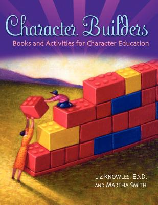 Character Builders: Books and Activities for Character Education (Through Children's Literature), Knowles, Liz; Smith, Martha