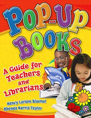Pop-Up Books: A Guide for Teachers and Librarians, Bluemel, Nancy Larson; Taylor, Rhonda Harris