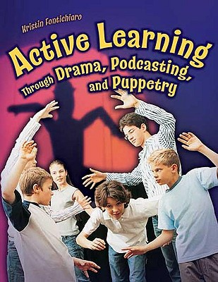 Active Learning Through Drama, Podcasting, and Puppetry, Fontichiaro, Kristin