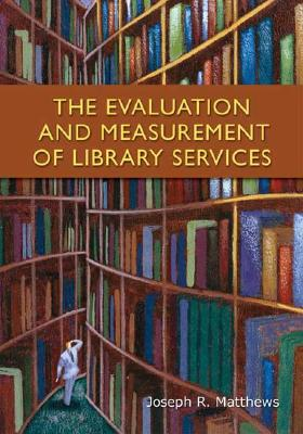 The Evaluation and Measurement of Library Services, Matthews, Joseph R.