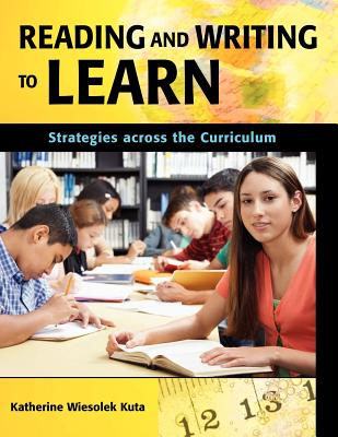 Reading and Writing to Learn: Strategies across the Curriculum, Kuta, Katherine Wiesolek