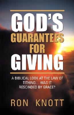 God's Guarantees for Giving: A Biblical Look at the Law of Tithing... Was It Rescinded by Grace?, Knott, Ron