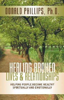 Healing Broken Lives & Relationships, Phillips, M. DIV /PH D. Donald L.