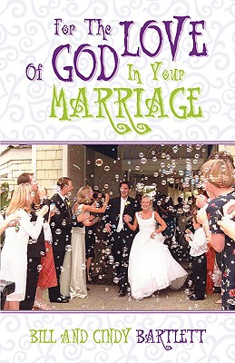 For the Love of God...In Your Marriage!, Bartlett, Bill; Bartlett, Cindy