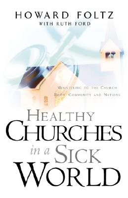 Healthy Churches in a Sick World, Foltz, Howard