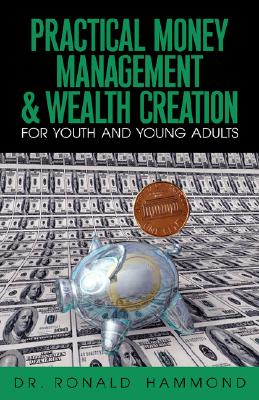 Practical Money Management & Wealth Creation For Youth and Young Adults, Hammond, Ronald