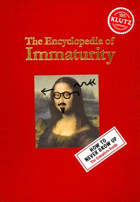 Image for Encyclopedia of Immaturity: How to Never Grow Up (The Complete Guide)