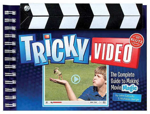 Image for Tricky Video: The Complete Guide to Making Movie Magic (Klutz)