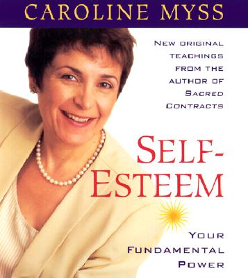 Self-Esteem: Your Fundamental Power, Myss, Caroline