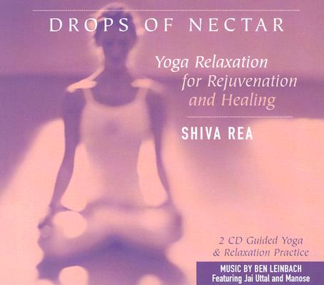 Drops of Nectar Yoga Relaxation for Rejuvenation and Healing  2 CDs, Rea, Shiva