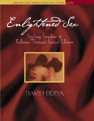 Enlightened Sex: Finding Freedom & Fullness Through Sexual Union, Deida, David