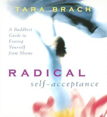 Image for RADICAL SELF-ACCEPTANCE A BUDDHIST GUIDE TO FREEING YOURSELF FROM SHAME