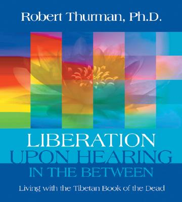 Image for LIBERATION UPON HEARING IN THE BETWEEN (AUDIO) LIVING WITH THE TIBETAN BOOK OF THE DEAD