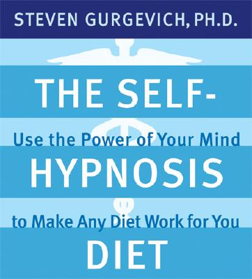 "Self-hypnosis Diet : Use The Power Of Your Mind To Make Any Diet Wotk For You, ""GURGEVICH, STEVEN"""