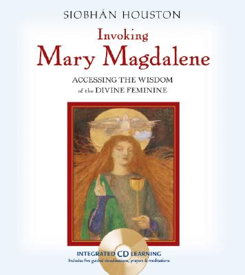 Image for Invoking Mary Magdalene: Accessing The Wisdom Of the Divine Feminine