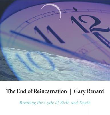 The End of Reincarnation: Breaking the Cycle of Birth and Death, Renard, Gary