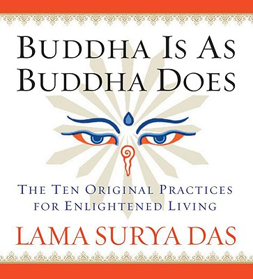 Buddha is As Buddha Does: The Ten Original Practices for Enlightened Living, Das, Lama Surya