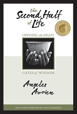 SECOND HALF OF LIFE, THE OPENING THE EIGHT GATES OF WISDOM, ARRIEN, ANGELES