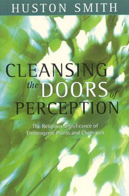Image for Cleansing the Doors of Perception: The Religious Significance of Etheogenic Plants and Chemicals